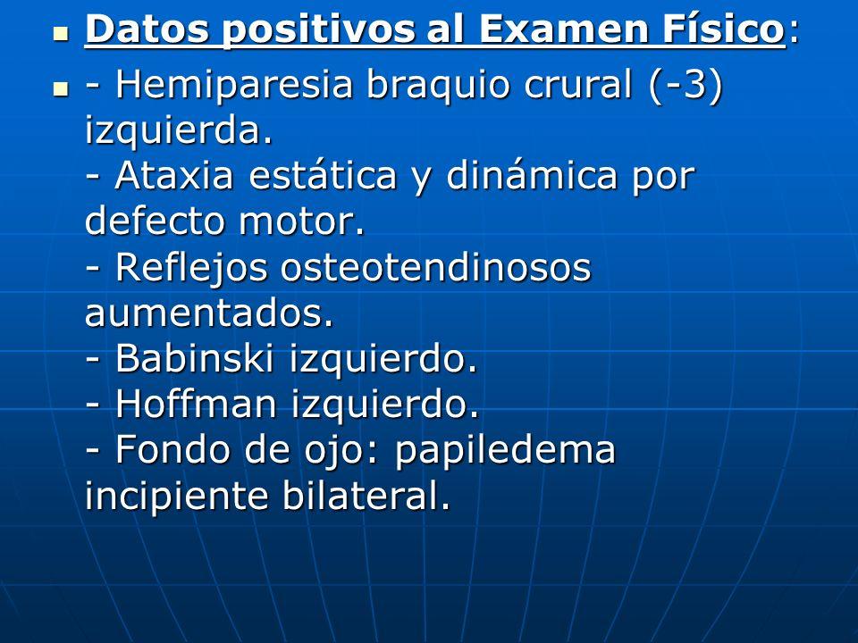 Datos positivos al Examen Físico: