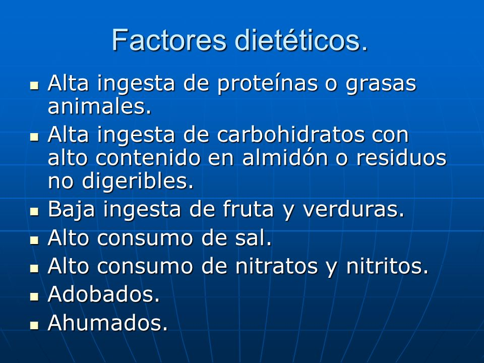 Factores dietéticos. Alta ingesta de proteínas o grasas animales.