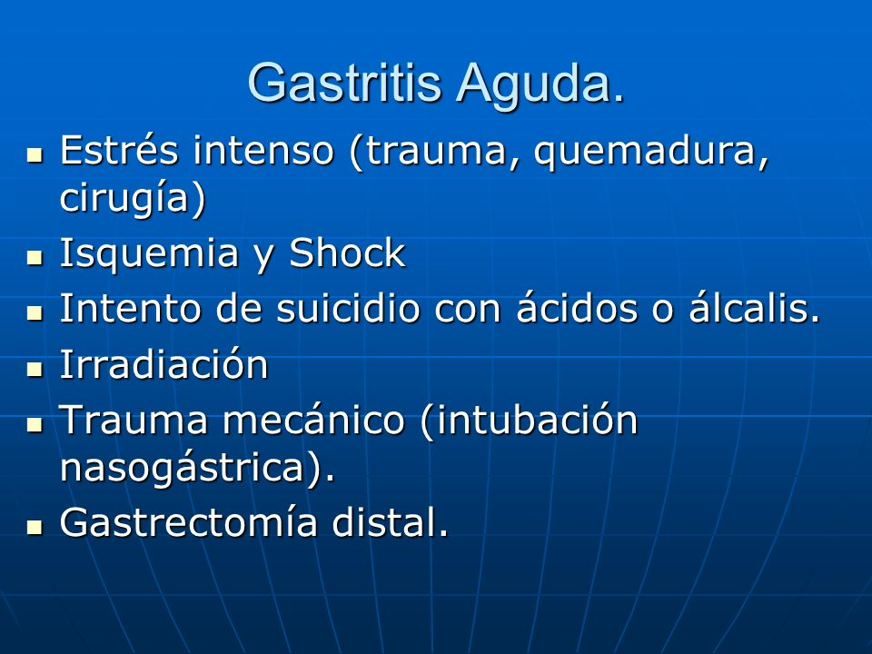Gastritis Aguda. Estrés intenso (trauma, quemadura, cirugía)