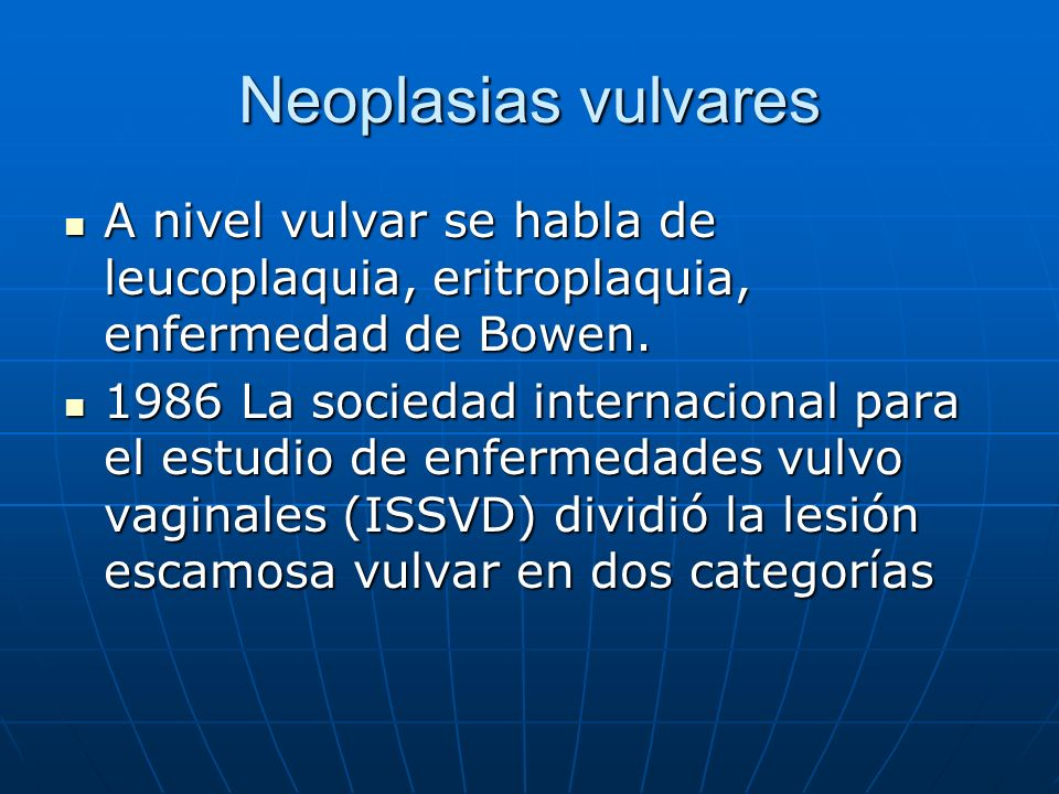 Neoplasias vulvaresA nivel vulvar se habla de leucoplaquia, eritroplaquia, enfermedad de Bowen.