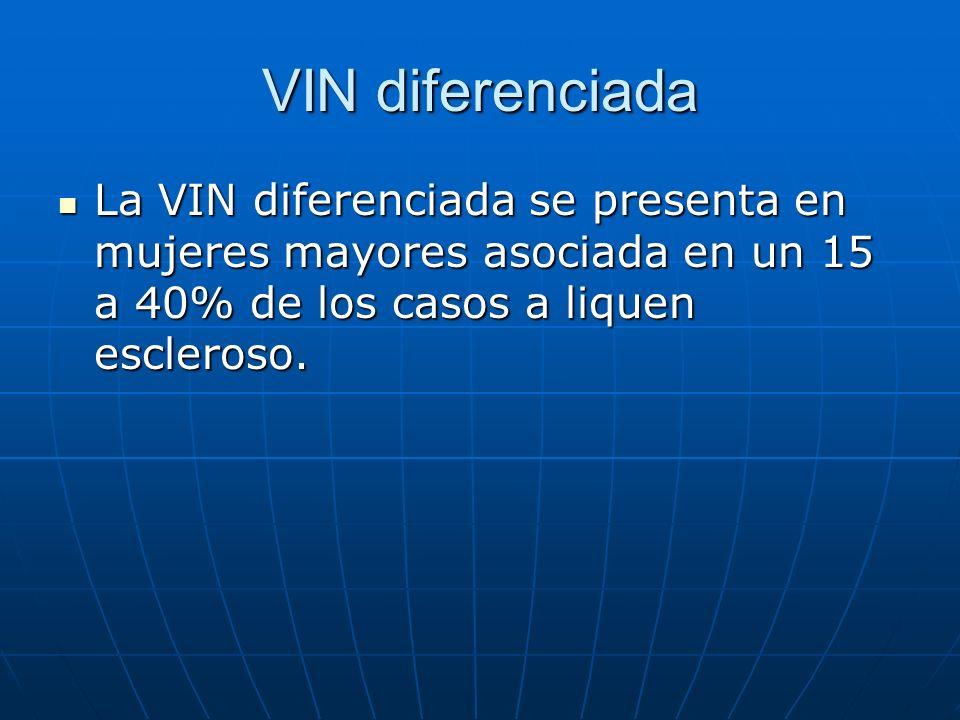 VIN diferenciadaLa VIN diferenciada se presenta en mujeres mayores asociada en un 15 a 40% de los casos a liquen escleroso.