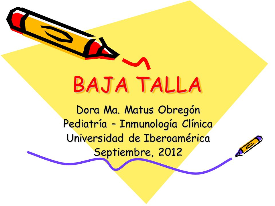 BAJA TALLA Dora Ma. Matus Obregón Pediatría – Inmunología Clínica