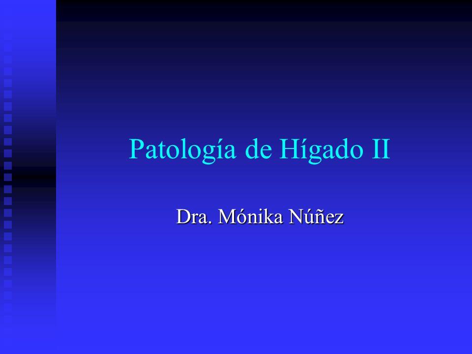 Patología de Hígado II Dra. Mónika Núñez