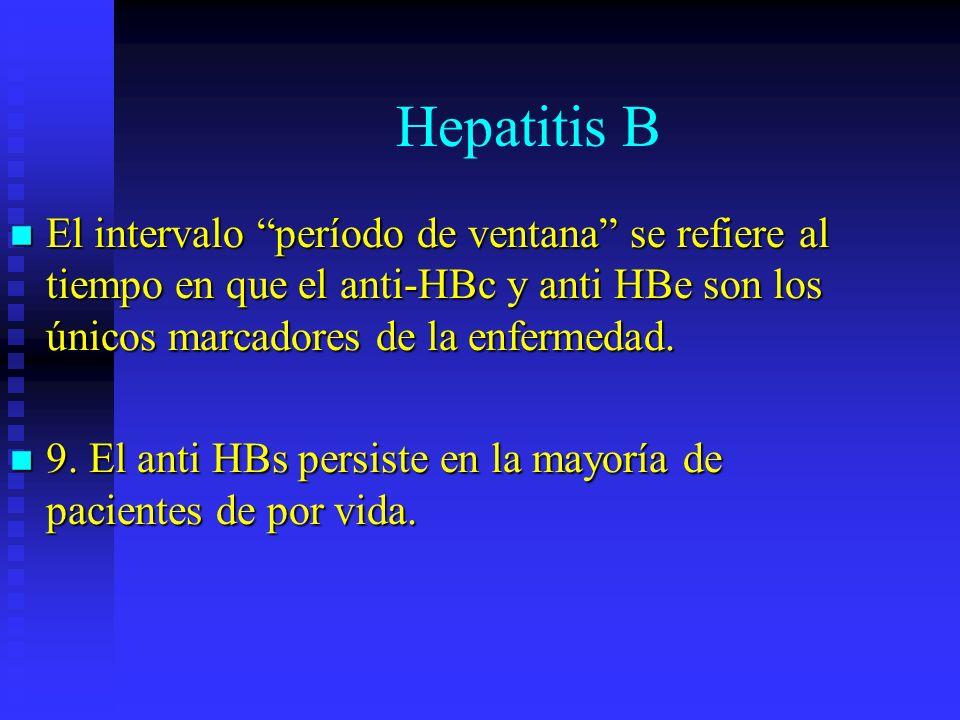 Hepatitis B El intervalo período de ventana se refiere al tiempo en que el anti-HBc y anti HBe son los únicos marcadores de la enfermedad.