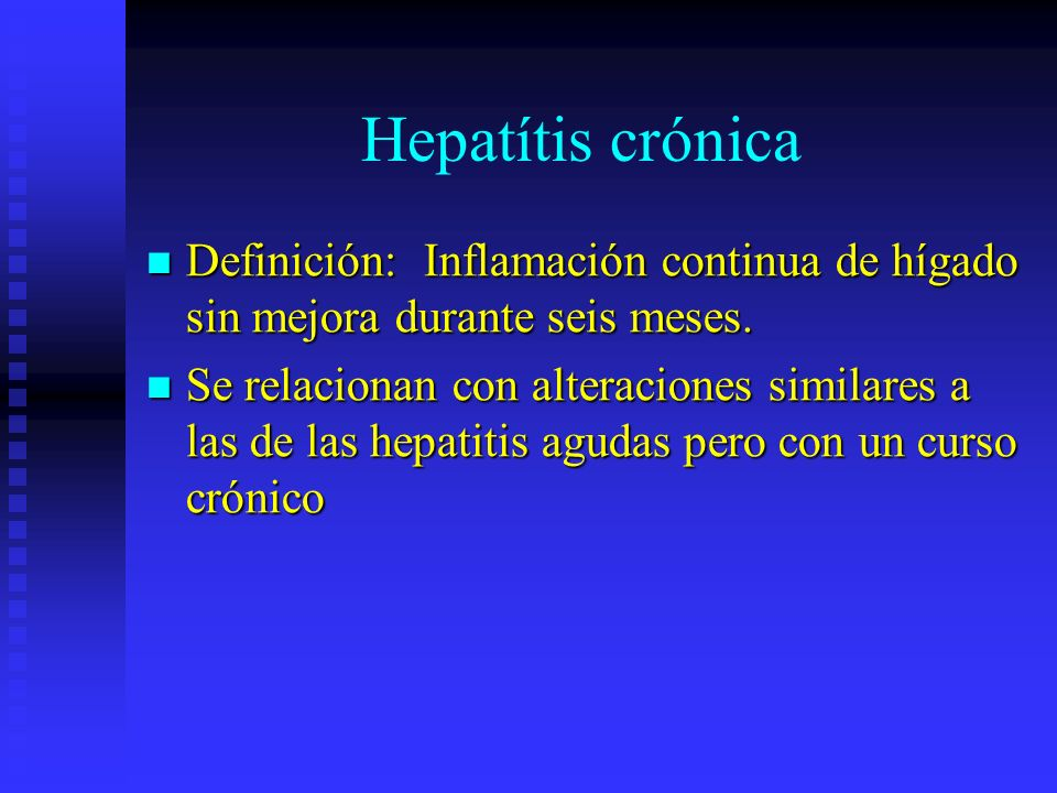 Hepatítis crónicaDefinición: Inflamación continua de hígado sin mejora durante seis meses.