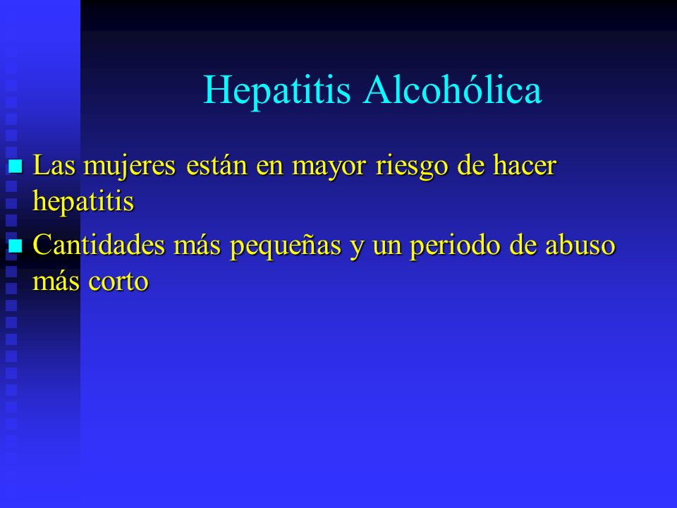 Hepatitis Alcohólica Las mujeres están en mayor riesgo de hacer hepatitis.