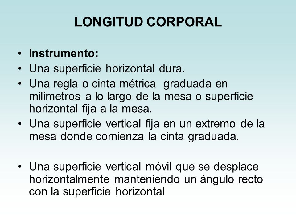 LONGITUD CORPORAL Instrumento: Una superficie horizontal dura.