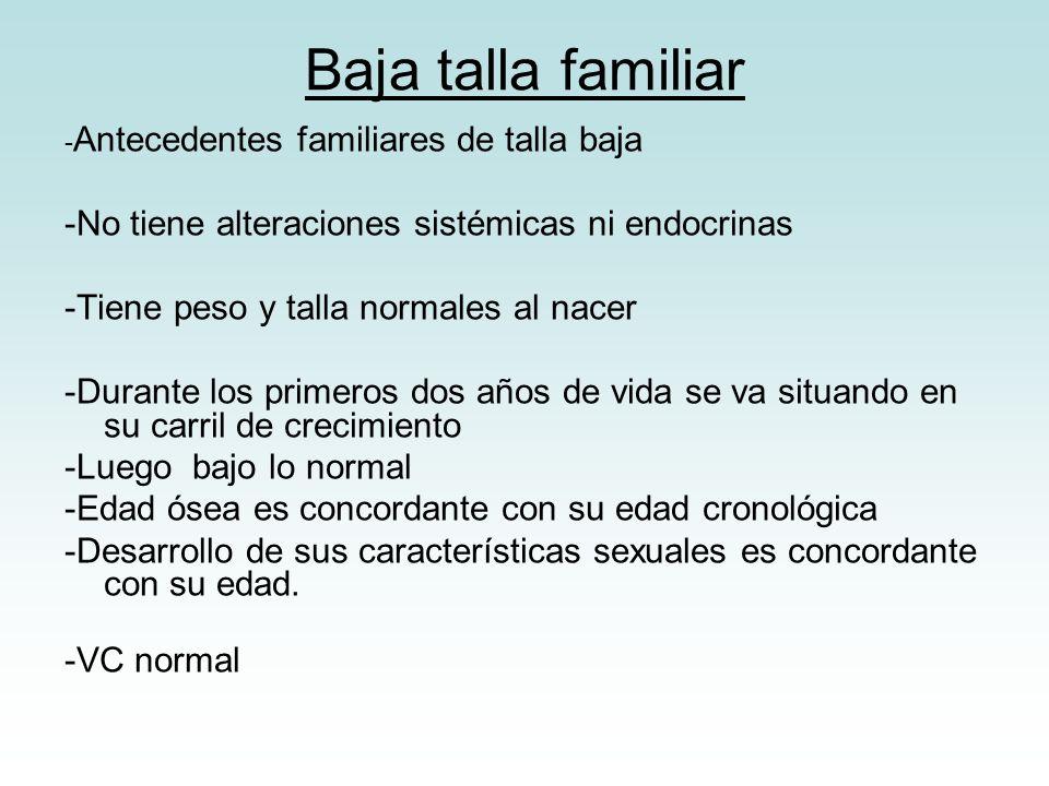 Baja talla familiar -No tiene alteraciones sistémicas ni endocrinas