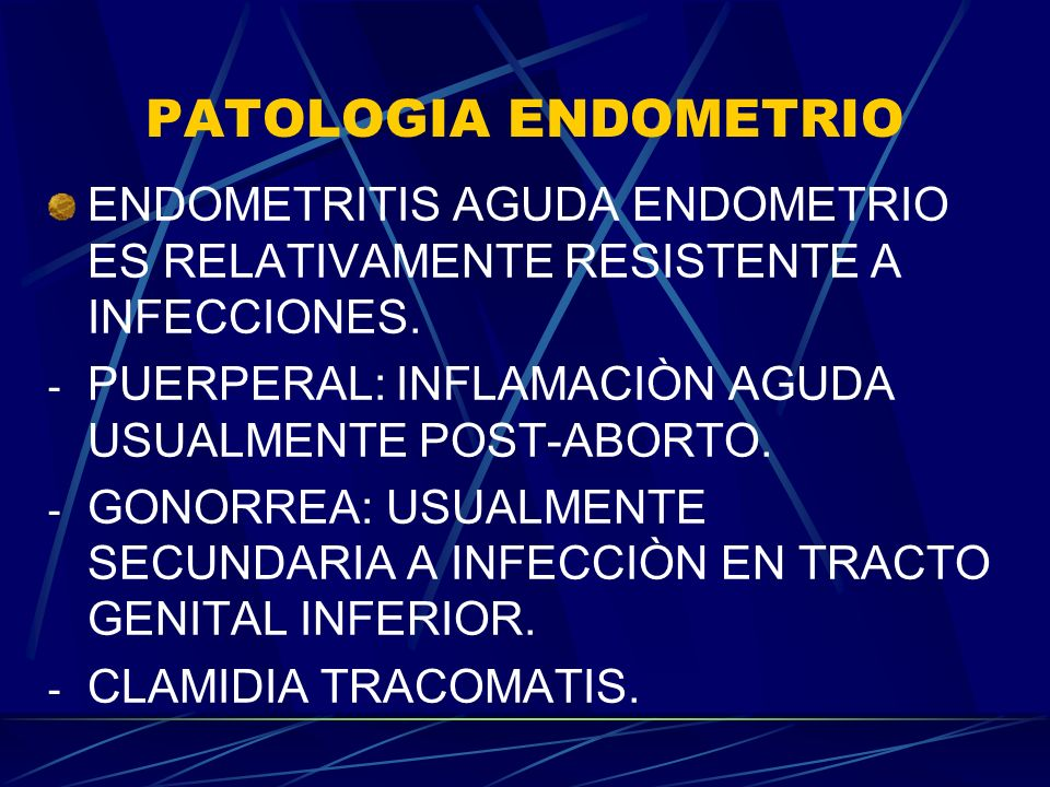 PATOLOGIA ENDOMETRIO ENDOMETRITIS AGUDA ENDOMETRIO ES RELATIVAMENTE RESISTENTE A INFECCIONES. PUERPERAL: INFLAMACIÒN AGUDA USUALMENTE POST-ABORTO.