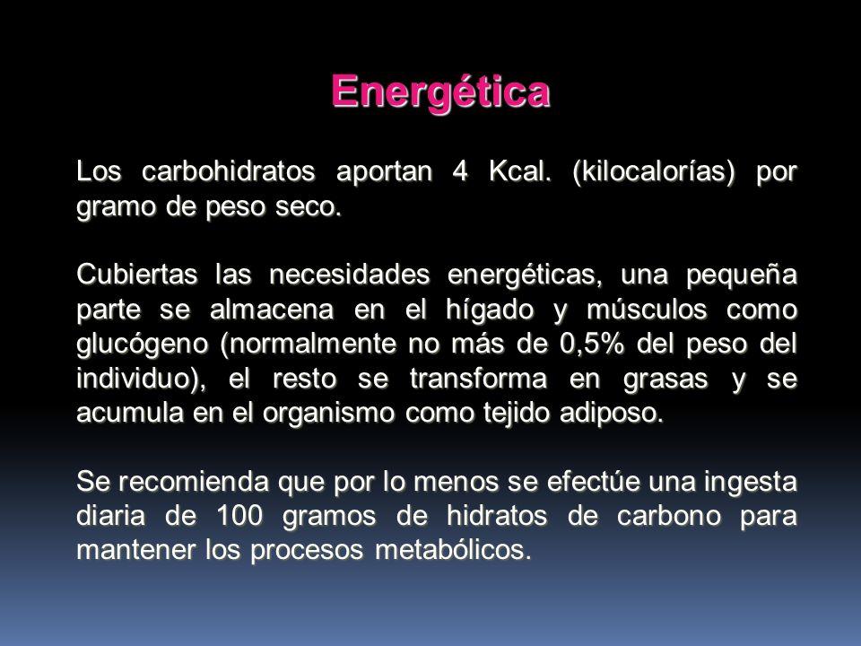 Energética Los carbohidratos aportan 4 Kcal. (kilocalorías) por gramo de peso seco.