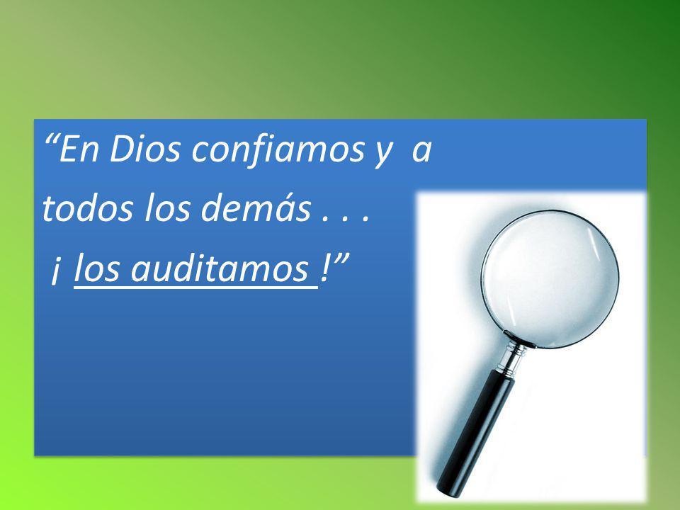 En Dios confiamos y a todos los demás . . . ¡ los auditamos !