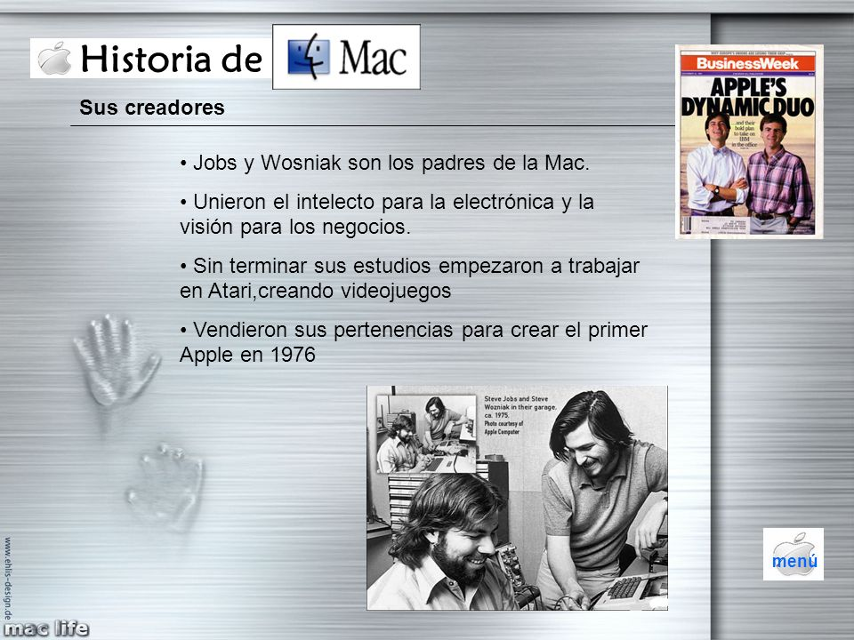 Historia de Mac Sus creadores Jobs y Wosniak son los padres de la Mac.