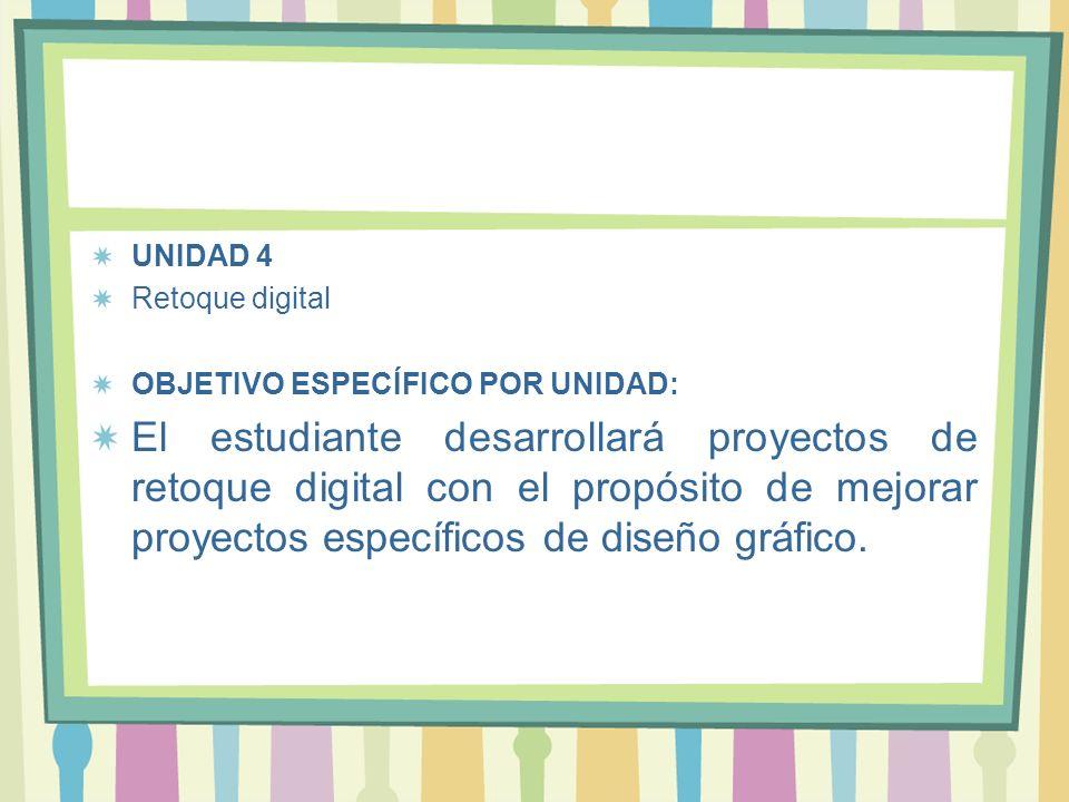 UNIDAD 4 Retoque digital. OBJETIVO ESPECÍFICO POR UNIDAD: