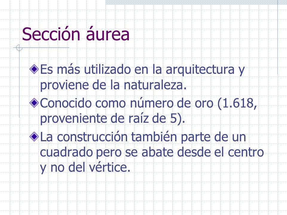Sección áurea Es más utilizado en la arquitectura y proviene de la naturaleza. Conocido como número de oro (1.618, proveniente de raíz de 5).