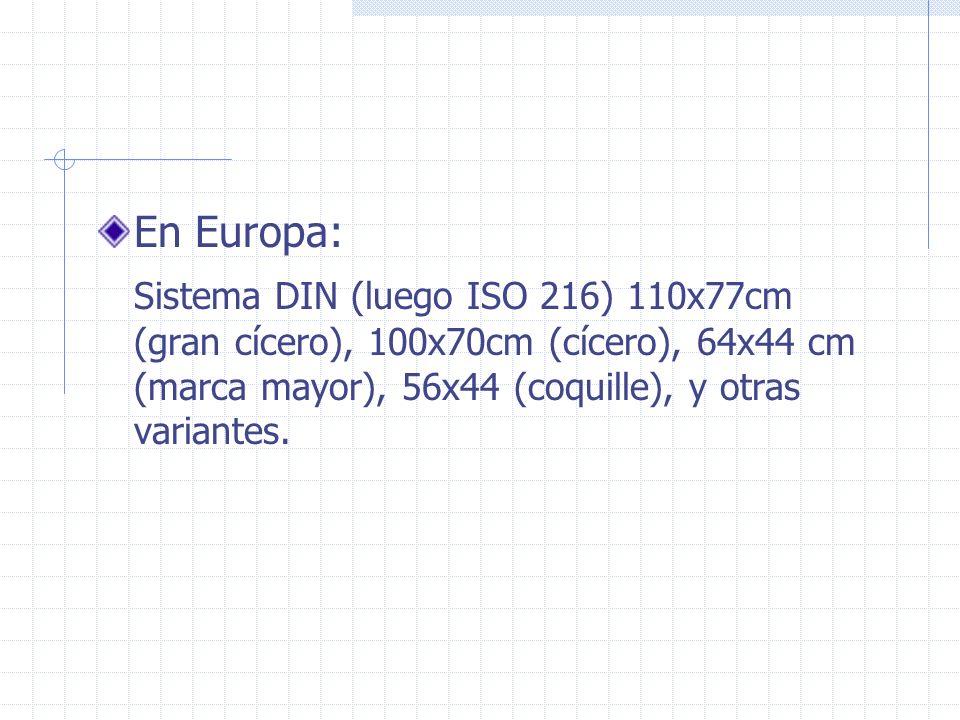 En Europa: Sistema DIN (luego ISO 216) 110x77cm (gran cícero), 100x70cm (cícero), 64x44 cm (marca mayor), 56x44 (coquille), y otras variantes.