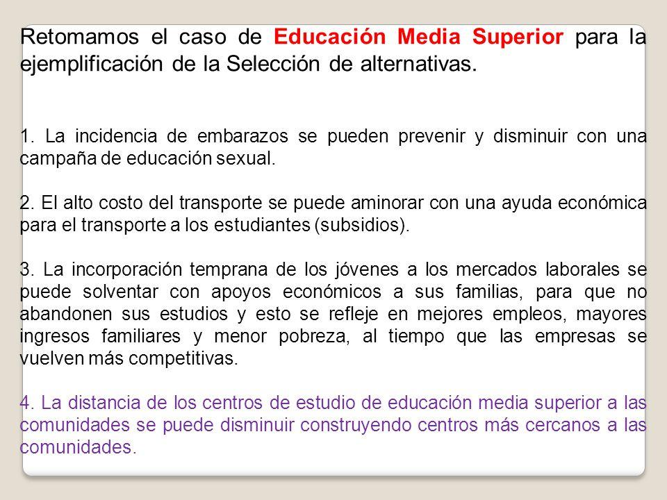 Retomamos el caso de Educación Media Superior para la ejemplificación de la Selección de alternativas.