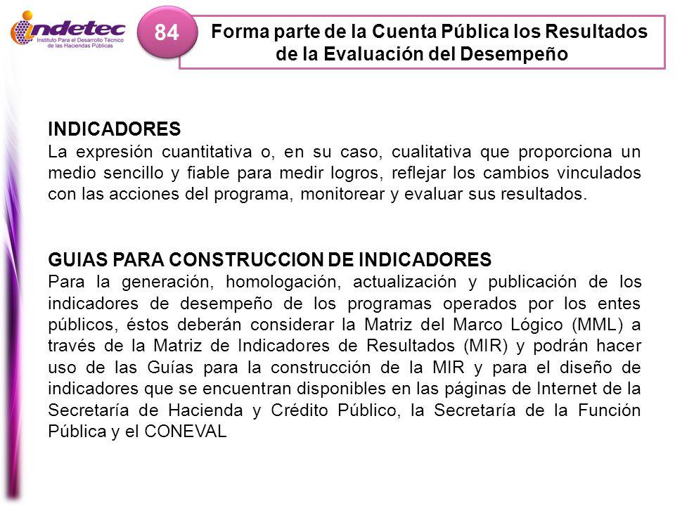 84 Forma parte de la Cuenta Pública los Resultados de la Evaluación del Desempeño. INDICADORES.