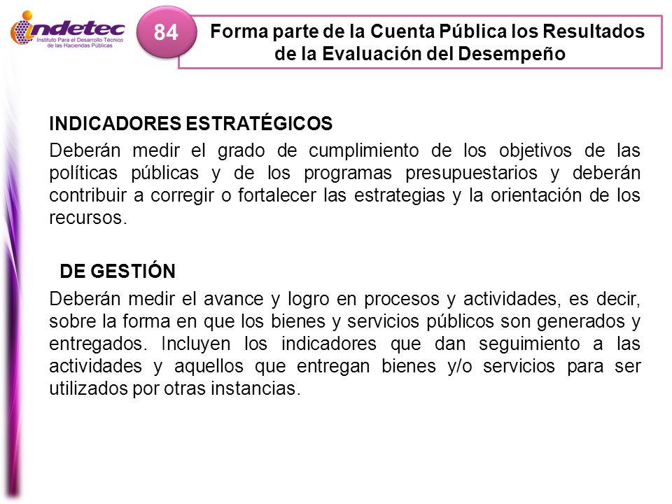 84 Forma parte de la Cuenta Pública los Resultados de la Evaluación del Desempeño. INDICADORES ESTRATÉGICOS.