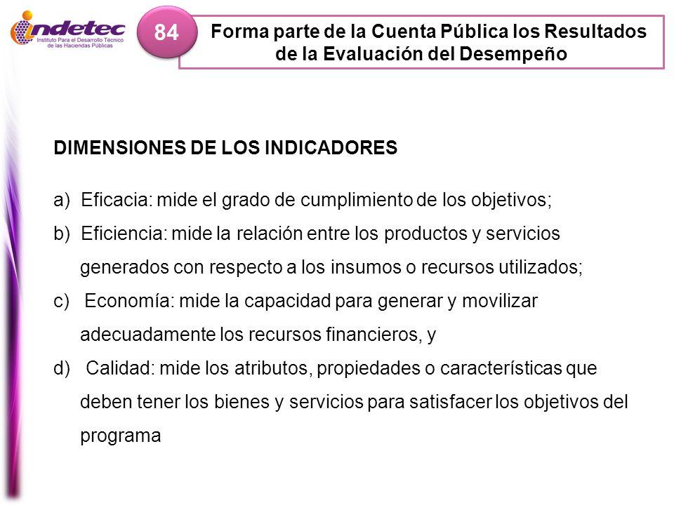 84 Forma parte de la Cuenta Pública los Resultados de la Evaluación del Desempeño. DIMENSIONES DE LOS INDICADORES.
