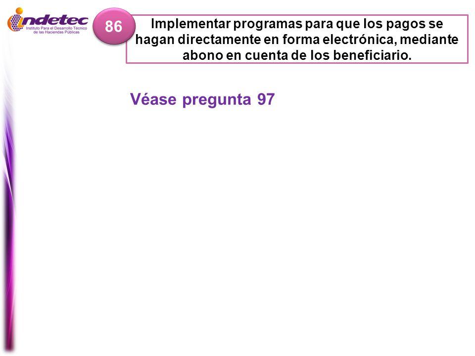 86 Implementar programas para que los pagos se hagan directamente en forma electrónica, mediante abono en cuenta de los beneficiario.