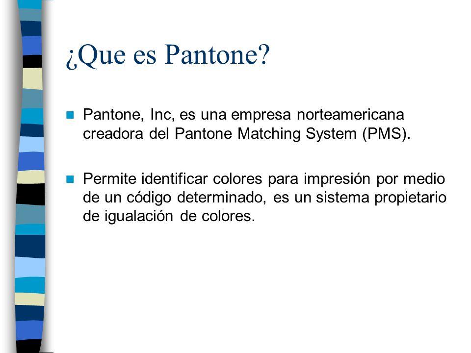 ¿Que es Pantone Pantone, Inc, es una empresa norteamericana creadora del Pantone Matching System (PMS).