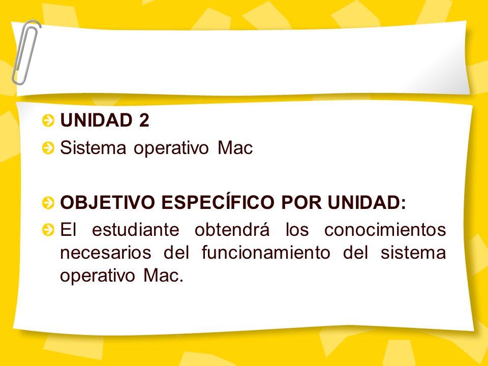 UNIDAD 2 Sistema operativo Mac. OBJETIVO ESPECÍFICO POR UNIDAD: