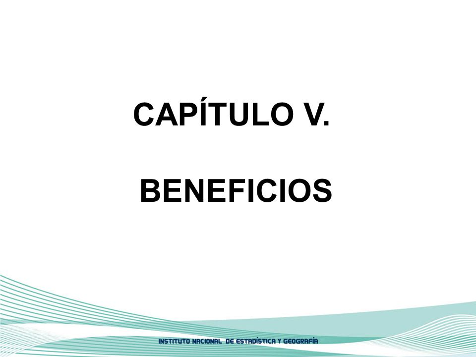 CAPÍTULO V. BENEFICIOS.