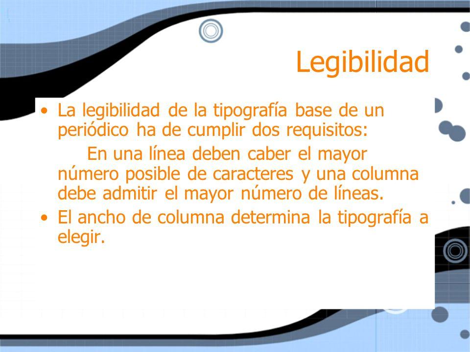 Legibilidad La legibilidad de la tipografía base de un periódico ha de cumplir dos requisitos: