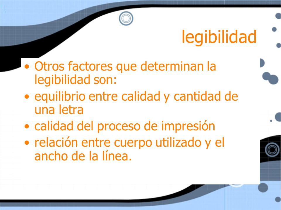 legibilidad Otros factores que determinan la legibilidad son: