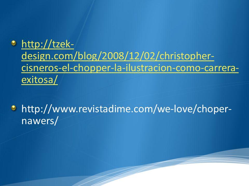 http://tzek-design.com/blog/2008/12/02/christopher-cisneros-el-chopper-la-ilustracion-como-carrera-exitosa/
