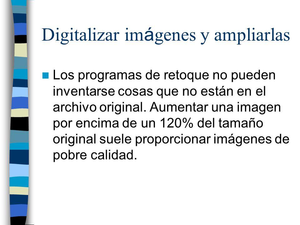 Digitalizar imágenes y ampliarlas