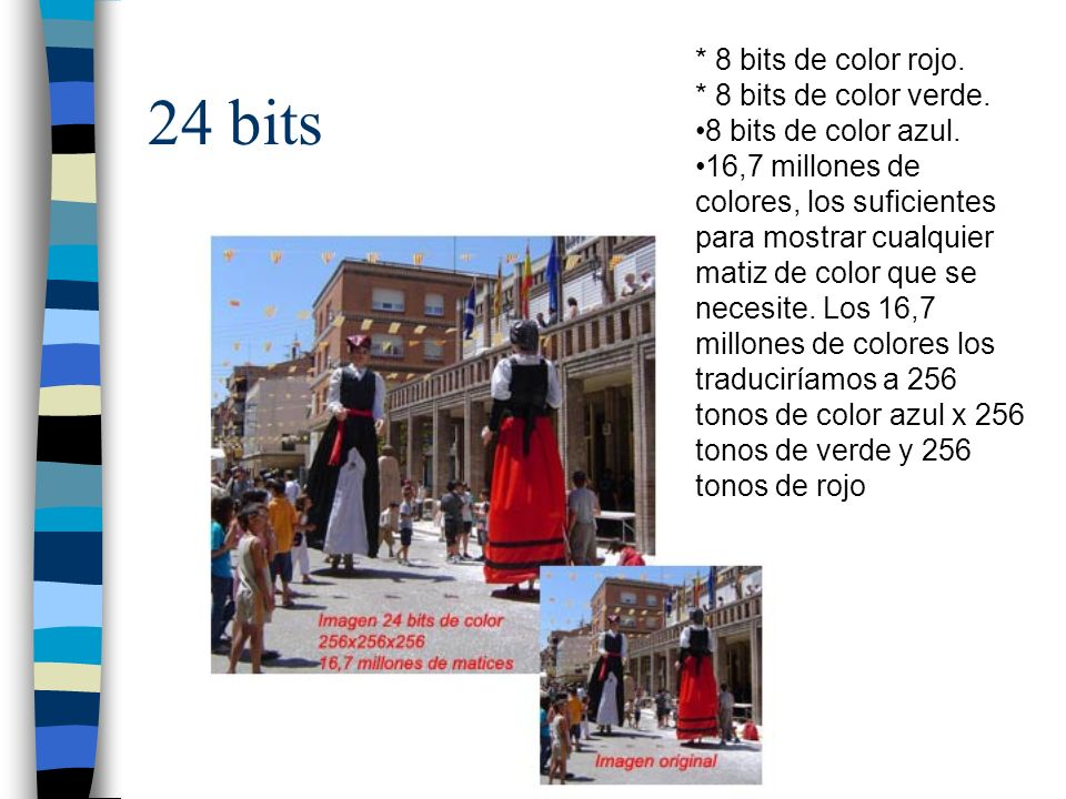 24 bits * 8 bits de color rojo. * 8 bits de color verde.