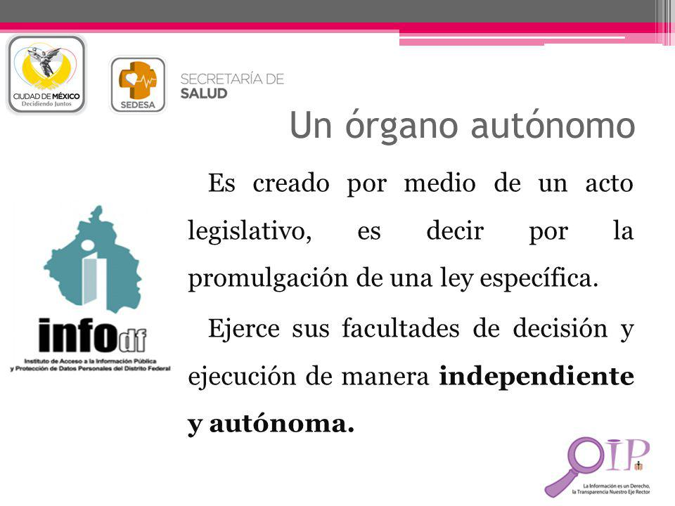 Un órgano autónomo Es creado por medio de un acto legislativo, es decir por la promulgación de una ley específica.