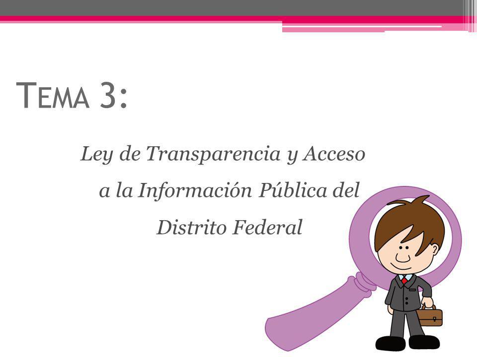 Tema 3: Ley de Transparencia y Acceso a la Información Pública del Distrito Federal