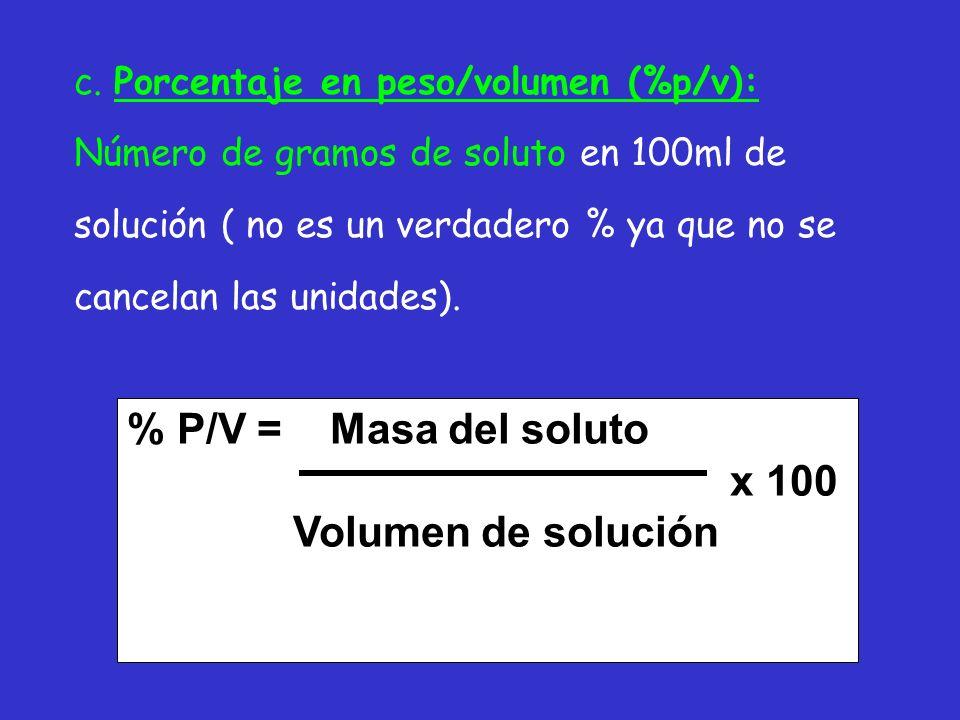 % P/V = Masa del soluto x 100 Volumen de solución