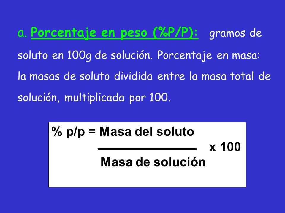 a. Porcentaje en peso (%P/P): gramos de soluto en 100g de solución