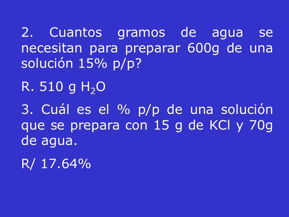 2. Cuantos gramos de agua se necesitan para preparar 600g de una solución 15% p/p