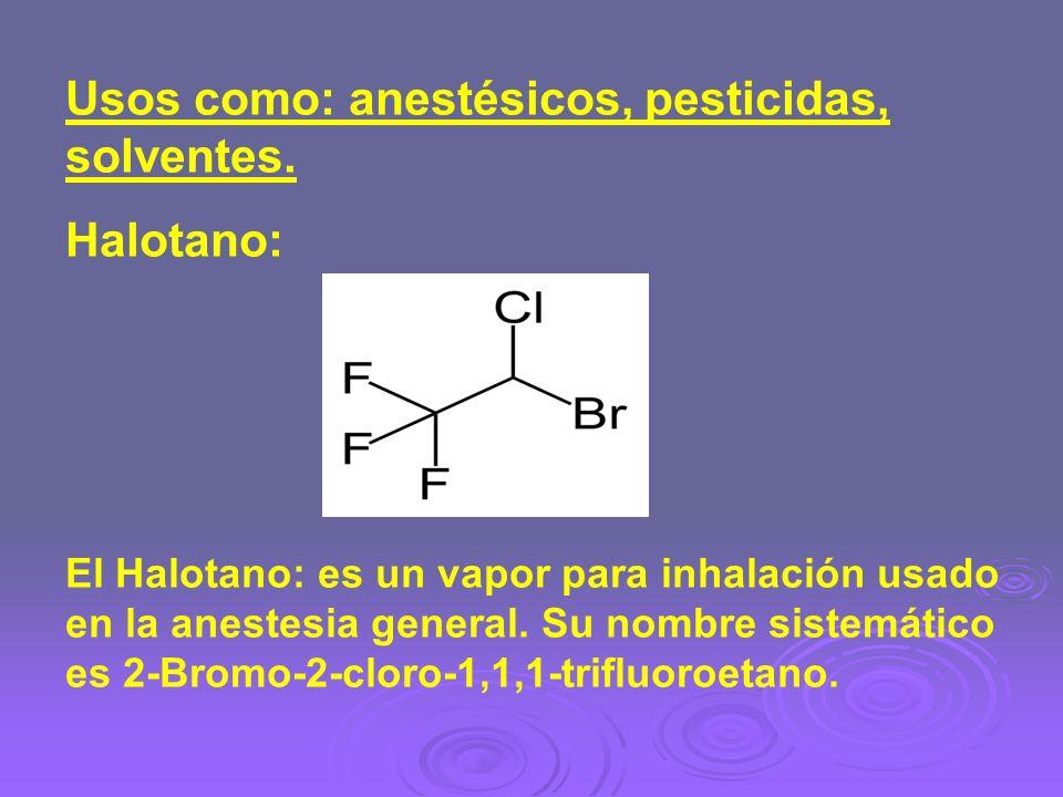 Usos como: anestésicos, pesticidas, solventes. Halotano: