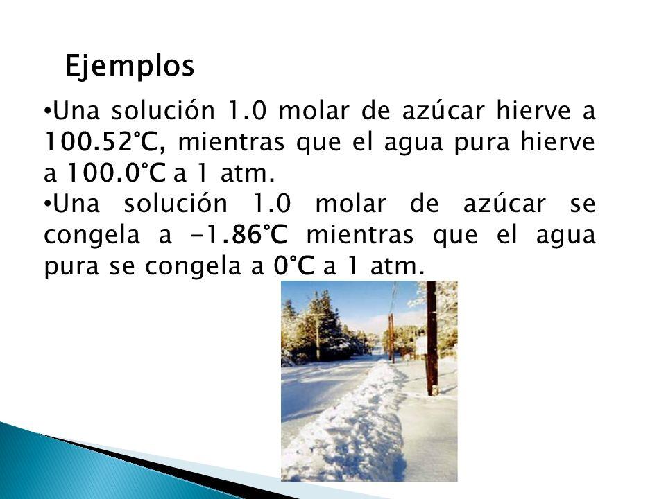 EjemplosUna solución 1.0 molar de azúcar hierve a 100.52°C, mientras que el agua pura hierve a 100.0°C a 1 atm.