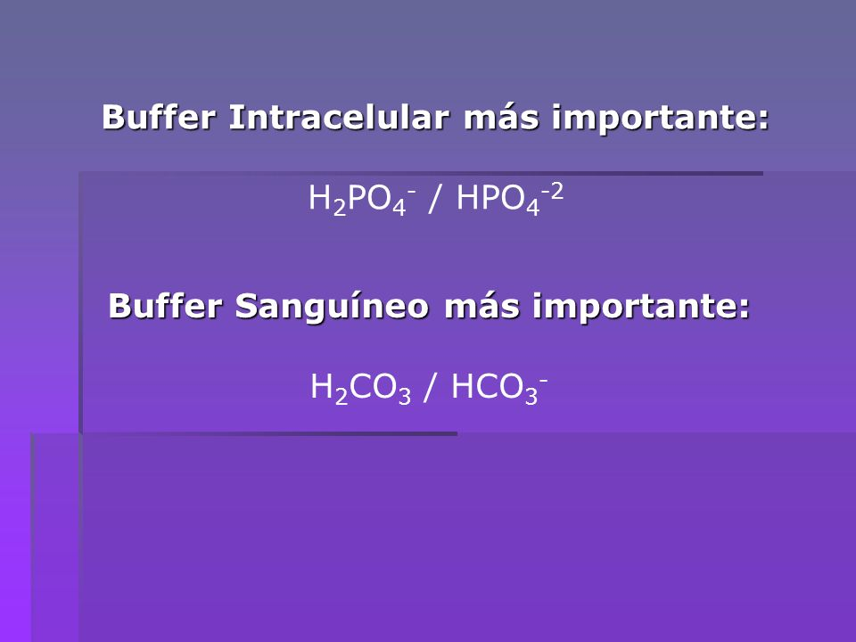 Buffer Intracelular más importante: Buffer Sanguíneo más importante: