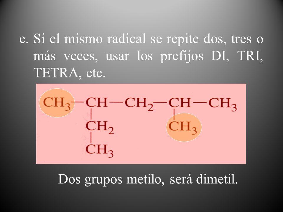 Dos grupos metilo, será dimetil.