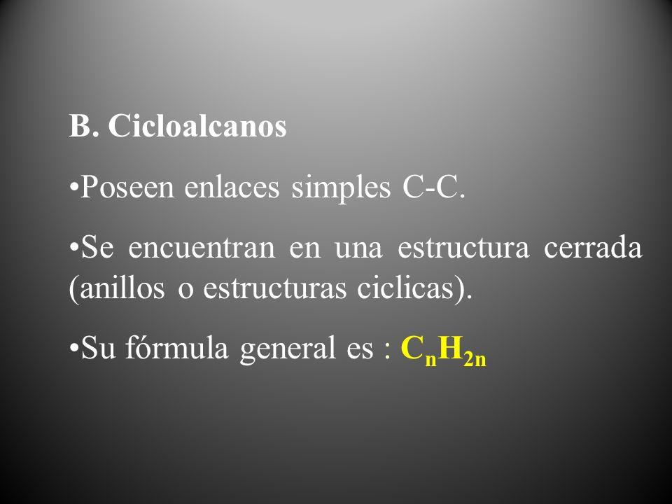 B. Cicloalcanos Poseen enlaces simples C-C. Se encuentran en una estructura cerrada (anillos o estructuras ciclicas).