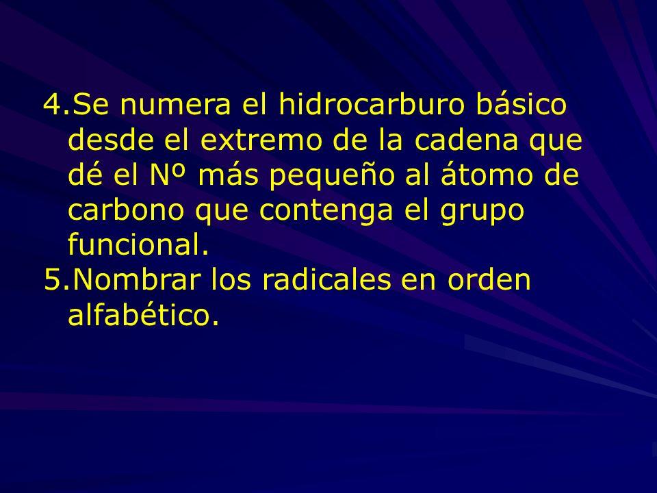 4.Se numera el hidrocarburo básico desde el extremo de la cadena que dé el Nº más pequeño al átomo de carbono que contenga el grupo funcional.