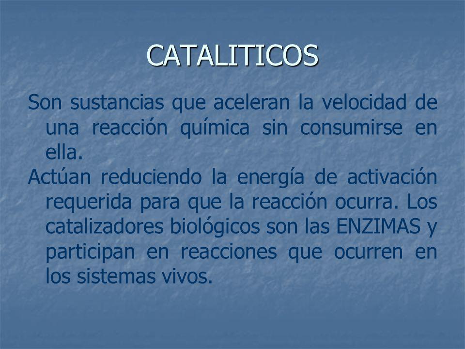 CATALITICOS Son sustancias que aceleran la velocidad de una reacción química sin consumirse en ella.