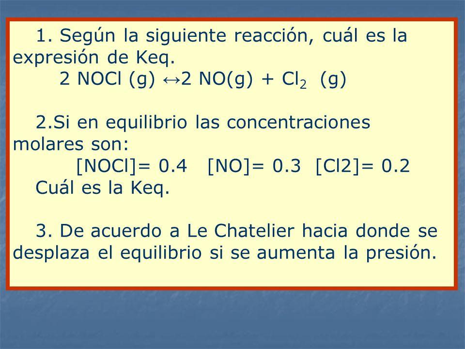 1. Según la siguiente reacción, cuál es la expresión de Keq.