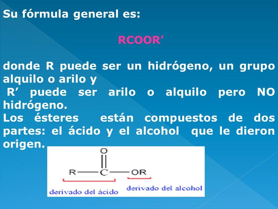 Su fórmula general es: RCOOR' donde R puede ser un hidrógeno, un grupo alquilo o arilo y. R' puede ser arilo o alquilo pero NO hidrógeno.