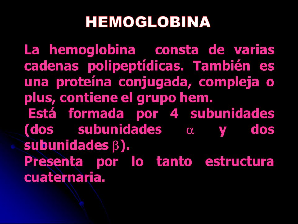 HEMOGLOBINALa hemoglobina consta de varias cadenas polipeptídicas. También es una proteína conjugada, compleja o plus, contiene el grupo hem.
