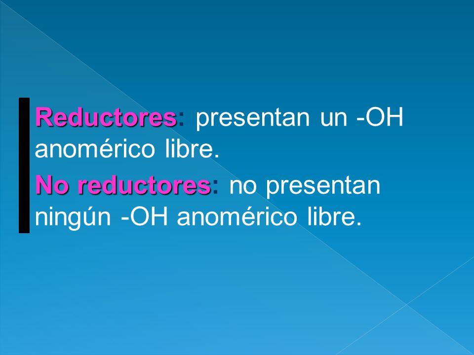 Reductores: presentan un -OH anomérico libre.