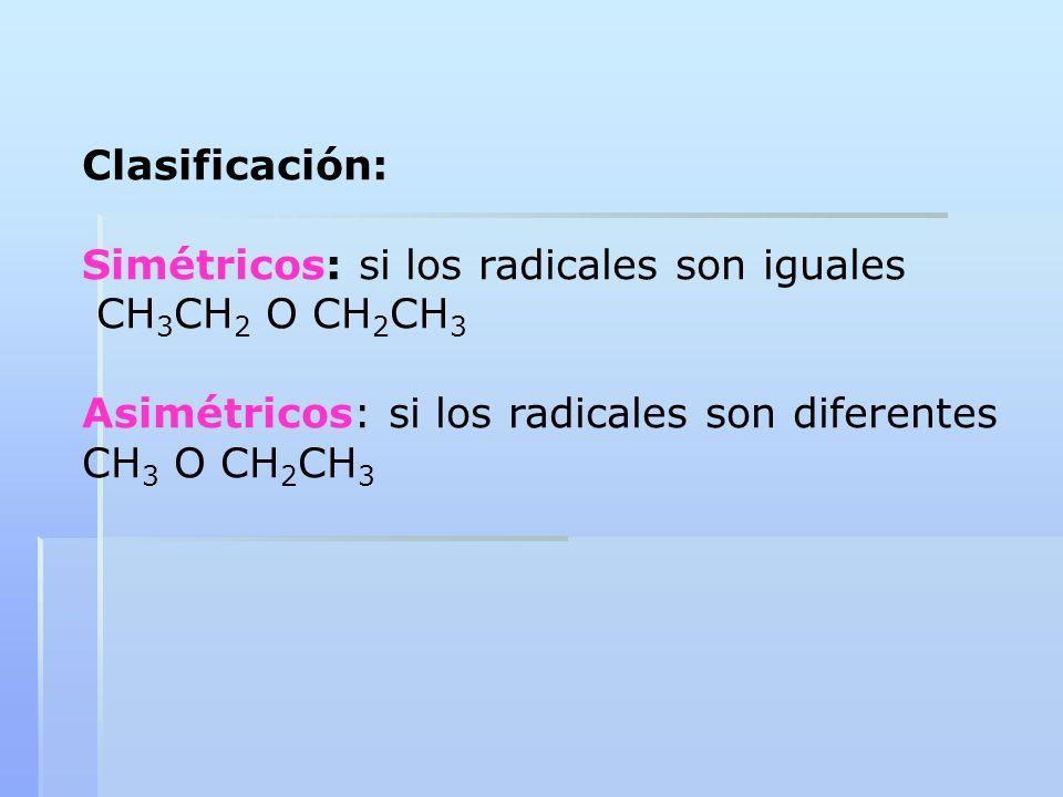 Clasificación:Simétricos: si los radicales son iguales. CH3CH2 O CH2CH3. Asimétricos: si los radicales son diferentes.
