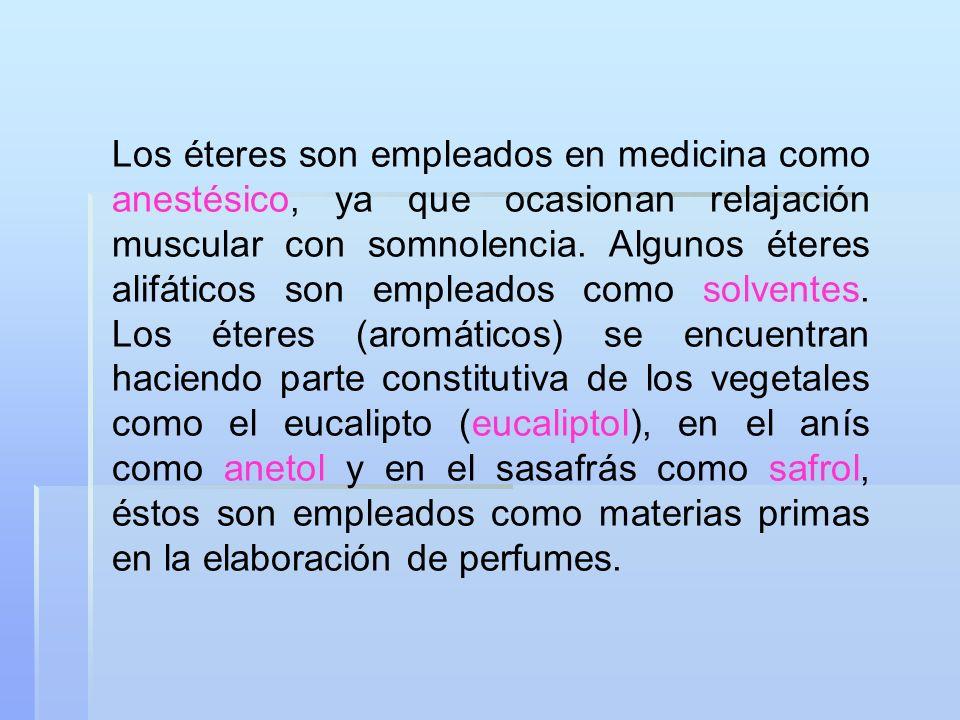 Los éteres son empleados en medicina como anestésico, ya que ocasionan relajación muscular con somnolencia.